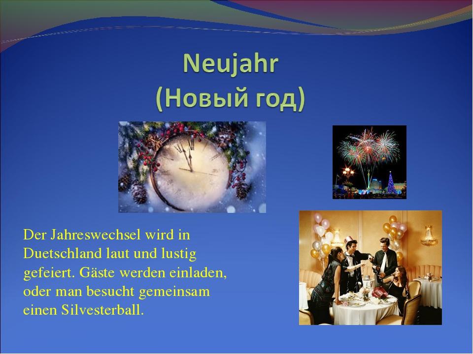 Der Jahreswechsel wird in Duetschland laut und lustig gefeiert. Gäste werden...