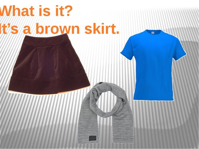 What is it? It's a brown skirt.