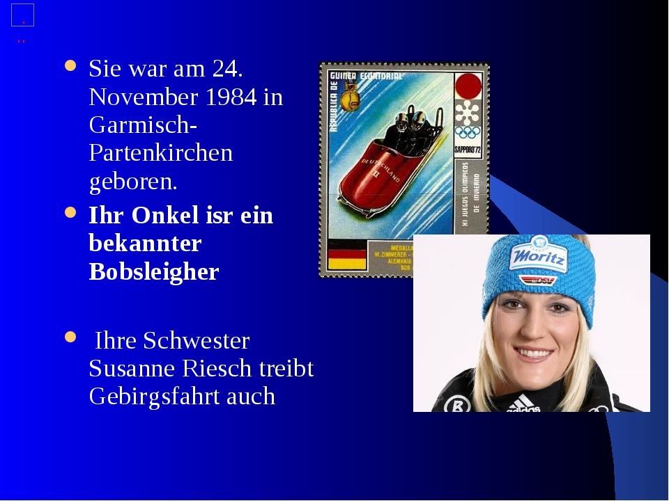 Sie war am 24. November 1984 in Garmisch-Partenkirchen geboren.  Ihr Onkel is...