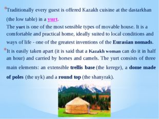Traditionally every guest is offered Kazakh cuisine at the dastarkhan (the lo
