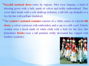 Kazakh national dress varies by regions. Men wear chapans, a kind of dressing