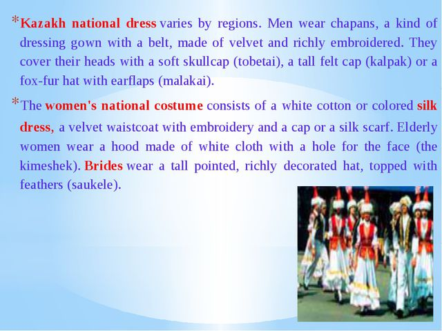 Kazakh national dress varies by regions. Men wear chapans, a kind of dressing...