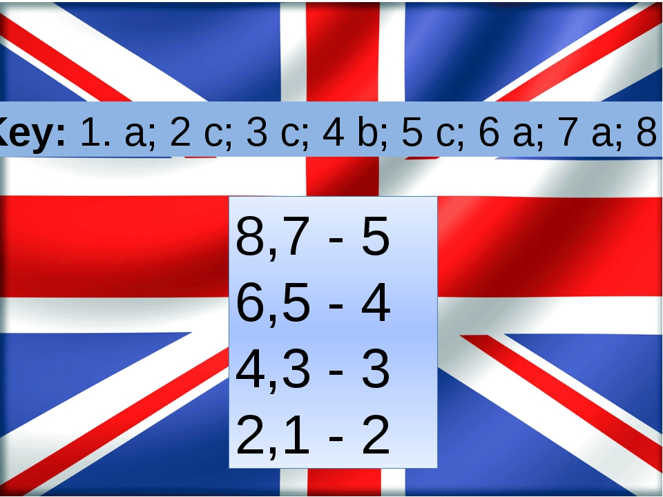 Key: 1. a; 2 c; 3 c; 4 b; 5 c; 6 a; 7 a; 8 a. 8,7 - 5 6,5 - 4 4,3 - 3 2,1 - 2