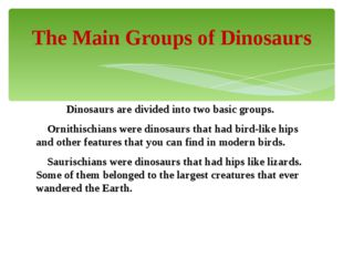 Dinosaurs are divided into two basic groups. Ornithischians were dinosaurs t