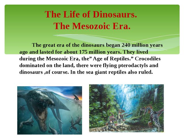 The great era of the dinosaurs began 240 million years ago and lasted for ab...