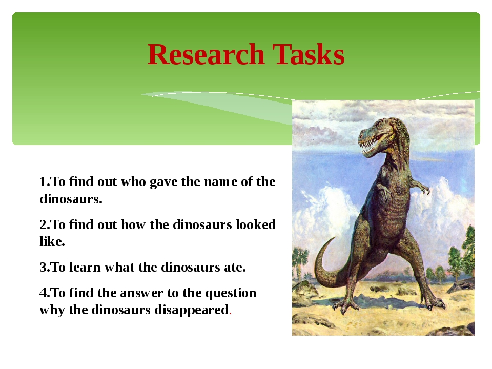 1.To find out who gave the name of the dinosaurs. 2.To find out how the dino...