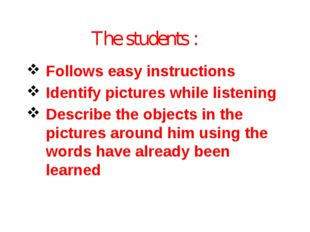 The students : Follows easy instructions Identify pictures while listening De