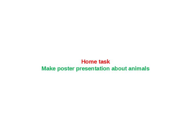 Home task Make poster presentation about animals