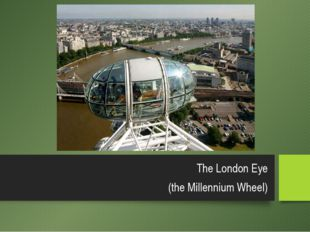 The London Eye (the Millennium Wheel)