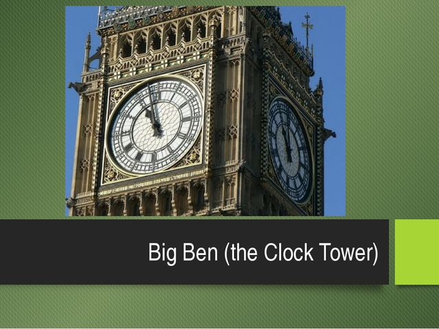 Big Ben (the Clock Tower)