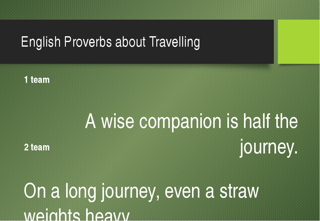 English Proverbs about Travelling 1 team A wise companion is half the journey...