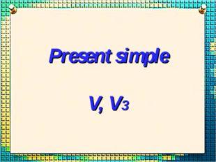 Present simple V, V3