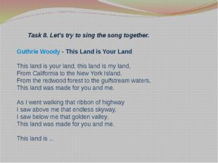 Task 8. Let's try to sing the song together. Guthrie Woody- This Land is You