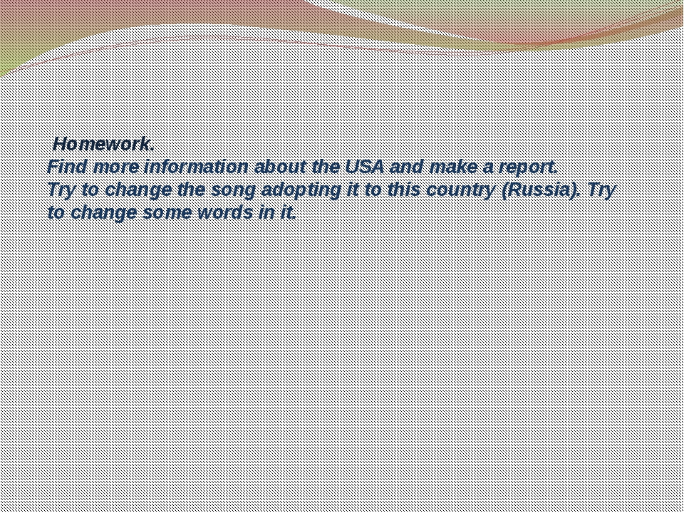Homework. Find more information about the USA and make a report. Try to chan...