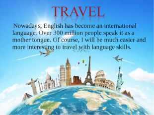 Nowadays, English has become an international language. Over 300 million peop