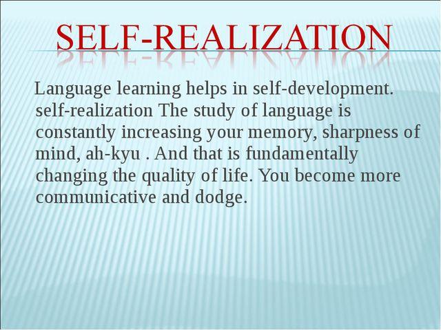 Language learning helps in self-development. self-realization The study of la...
