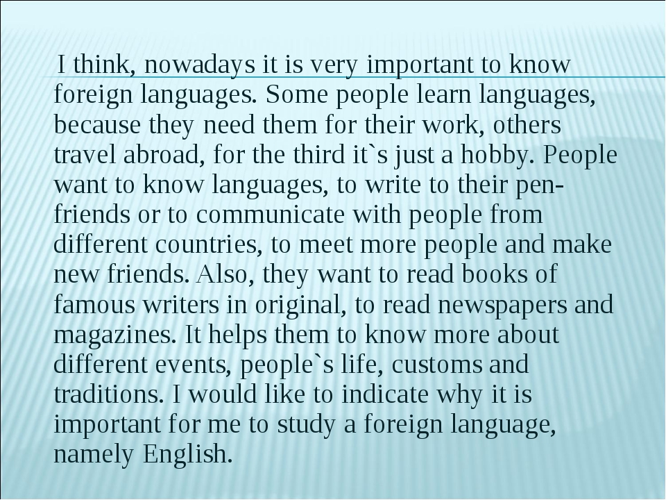 I think, nowadays it is very important to know foreign languages. Some people...