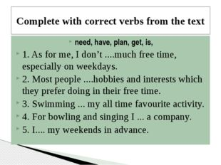 Complete with correct verbs from the text need, have, plan, get, is, 1. As fo