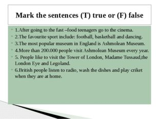 1.After going to the fast –food teenagers go to the cinema. 2.The favourite s
