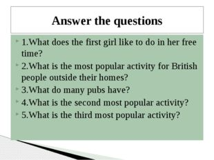 1.What does the first girl like to do in her free time? 2.What is the most po