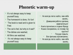 Phonetic warm-up It's not always easy to keep yourself busy. The homework is