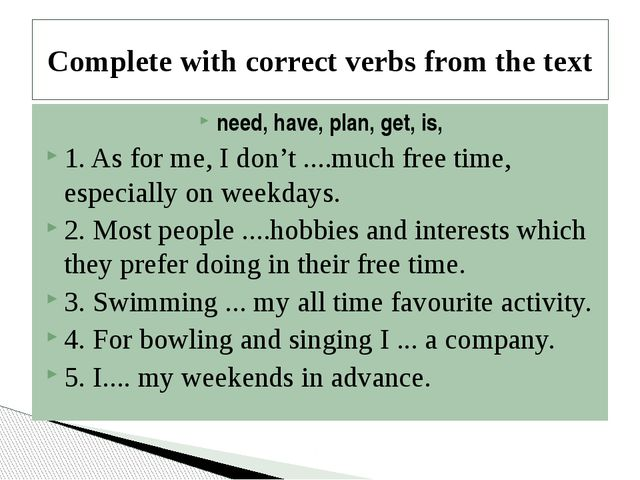 Complete with correct verbs from the text need, have, plan, get, is, 1. As fo...