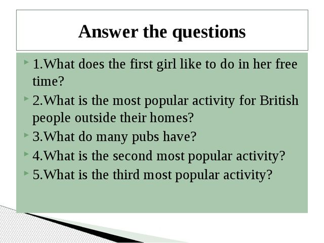 1.What does the first girl like to do in her free time? 2.What is the most po...