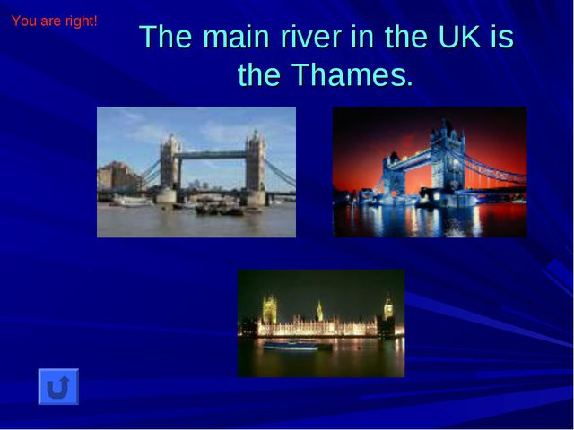 The main river in the UK is the Thames. You are right!