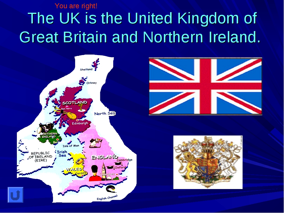 The UK is the United Kingdom of Great Britain and Northern Ireland. You are r...