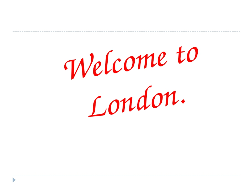 Welcome to London.