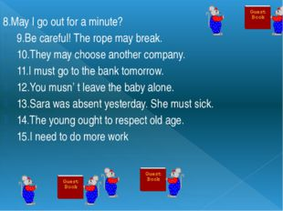 8.May I go out for a minute? 9.Be careful! The rope may break. 10.They may ch