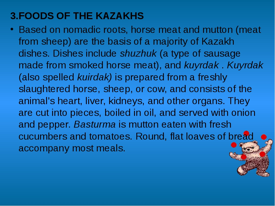 3.FOODS OF THE KAZAKHS Based on nomadic roots, horse meat and mutton (meat fr...
