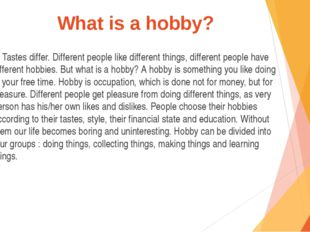 What is a hobby? Tastes differ. Different people like different things, diffe