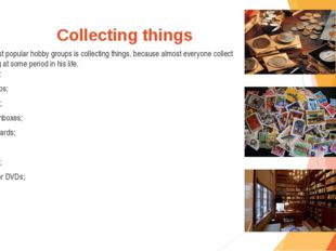 Collecting things The most popular hobby groups is collecting things, because