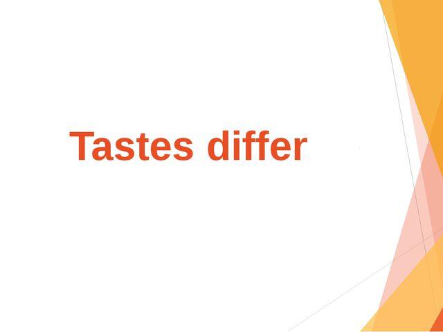 Tastes differ