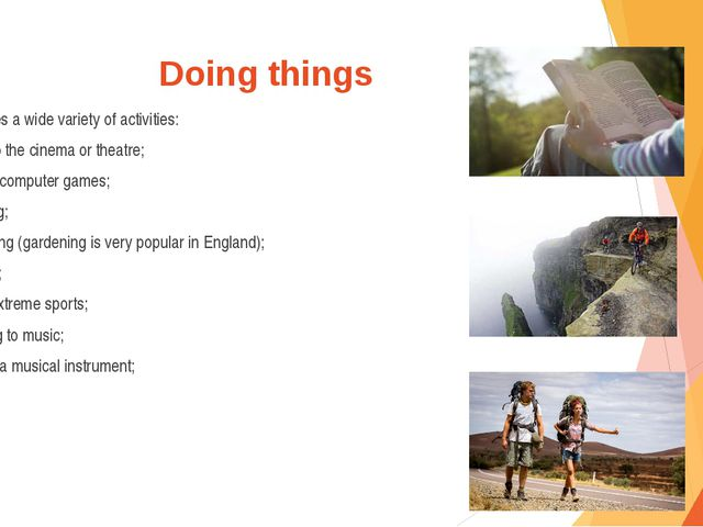 Doing things It includes a wide variety of activities: going to the cinema or...