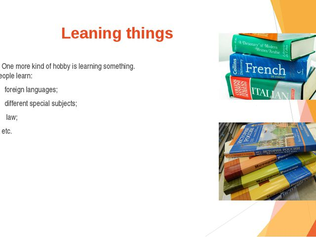 Leaning things One more kind of hobby is learning something. People learn: fo...