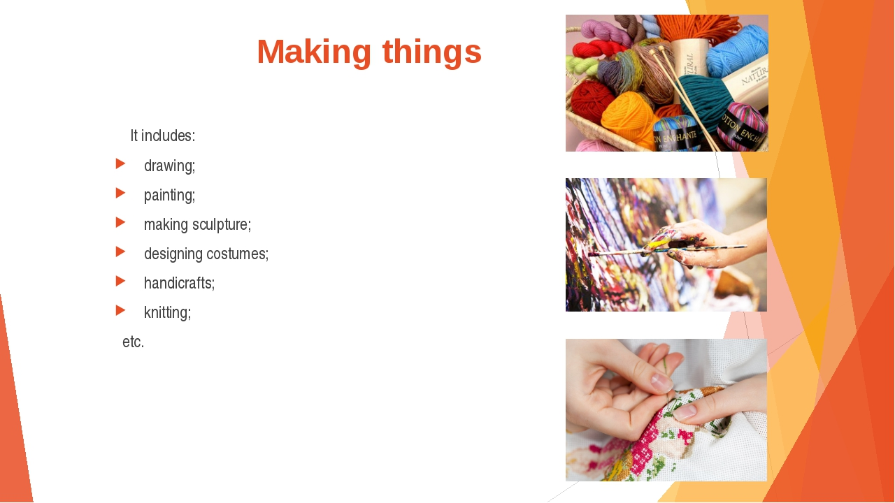 Making things It includes: drawing; painting; making sculpture; designing cos...