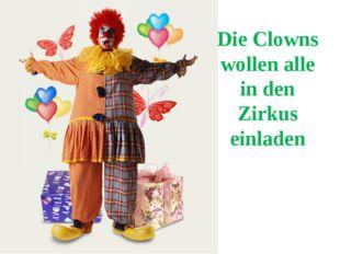 Die Clowns wollen alle in den Zirkus einladen