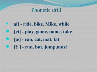 Phonetic drill [ai] - ride, bike, Mike, while [ei] - play, game, name, take [