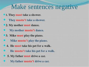 Make sentences negative 1. They must take a shower. They mustn't take a showe