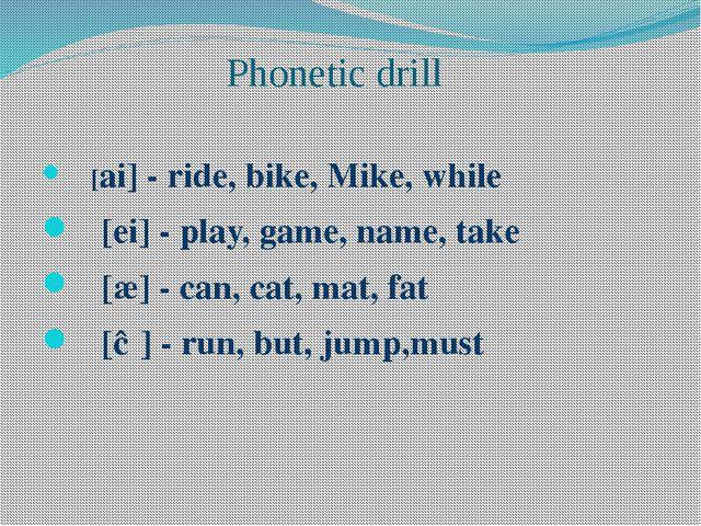 Phonetic drill [ai] - ride, bike, Mike, while [ei] - play, game, name, take [...