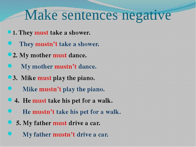 Make sentences negative 1. They must take a shower. They mustn't take a showe...