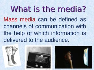 Mass media can be defined as channels of communication with the help of which