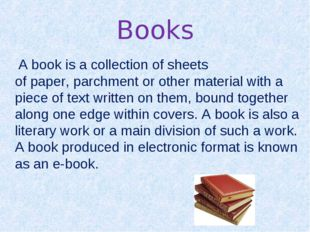 Books Abookis a collection of sheets ofpaper,parchmentor other material