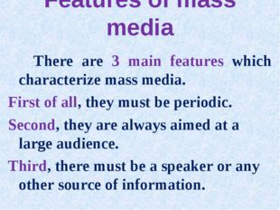 Features of mass media There are 3 main features which characterize mass medi