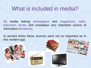 What is included in media? To media belong newspapers and magazines, radio, t