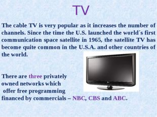 TV The cable TV is very popular as it increases the number of channels. Since