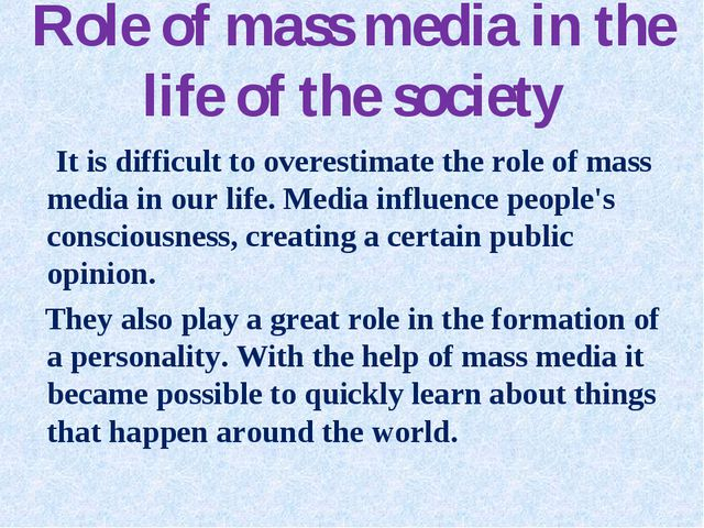 Role of mass media in the life of the society It is difficult to overestimate...