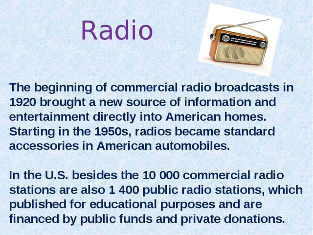 Radio The beginning of commercial radio broadcasts in 1920 brought a new sour...